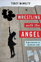 Wrestling with the angel : experiments in symbolic life