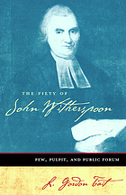 The piety of John Witherspoon : pew, pulpit, and public forum
