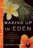 Waking up in Eden : in pursuit of an impassioned life on an imperiled island