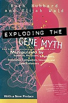 Exploding the gene myth : how genetic information is produced and manipulated by scientists, physicians, employers, insurance companies, educators, and law enforcers