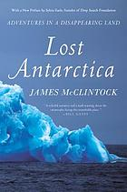 Lost Antarctica : adventures in a disappearing land