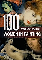 100 of the most beautiful women in painting : woman as inspiration