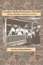 Canadian Methodist women, 1766-1925 : Marys, Marthas, mothers in Israel