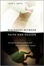 Dialogues between faith and reason : the death and return of God in modern German thought