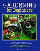Gardening for beginners : successful gardening--how to do it, important chores step by step