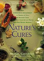 Nature's cures : from acupressure & aromatherapy to walking and yoga : the ultimate guide to the best scientifically proven, drug-free healing methods