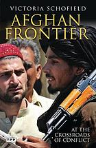 Afghan Frontier : At the Crossroads of Conflict.