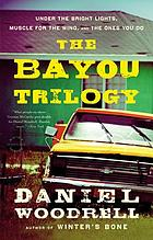 The Bayou trilogy : Under the bright lights, Muscle for the wing, The ones you do