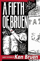 A fifth of Bruen : early fiction of Ken Bruen.