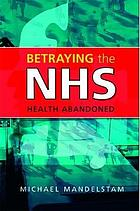 Betraying the NHS : health abandoned