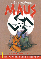 Maus / a survivors tale, vol. 1 ; my father bleeds history.