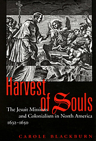 Harvest of souls : the Jesuit missions and colonialism in North America, 1632-1650