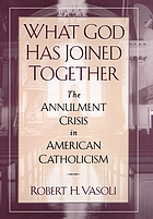 What God has joined together : the annulment crisis in American Catholicism