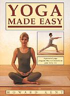 Yoga made easy : a personal yoga program that will transform your daily life
