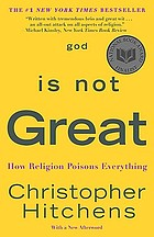 God is not great : how religion poisons everything