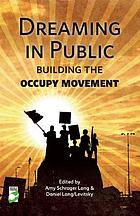 Dreaming in public : building the occupy movement