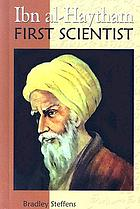 Ibn al-Haytham : first scientist