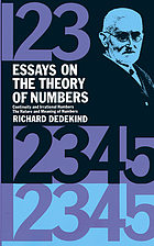 Essays on the theory of numbers : 1, Continuity and irrational numbers; 2, The nature and meaning of numbers