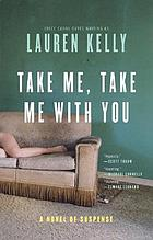 Take me, take me with you : a novel of suspense