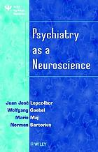 Psychiatry as a neuroscience : [based in part on presentations delivered at the 11th World Congress of Psychiatry]