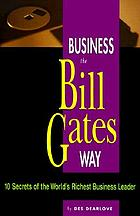 Business the Bill Gates way : 10 secrets of the world's richest business leader