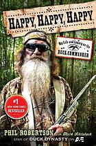 Happy, happy, happy : my life and legacy as the Duck Commander