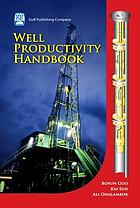 Well productivity handbook : vertical, fractured, horizontal, multilateral, and intelligent wells
