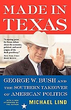 Made in Texas : George W. Bush and the Southern takeover of American politics