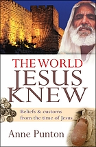 The world Jesus knew : beliefs and customs from the time of Jesus