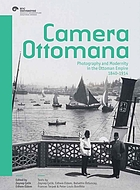 Camera Ottomana : photography and modernity in the Ottoman Empire, 1840-1914