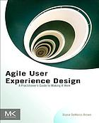 Agile user experience design : a practitioner's guide to making it work