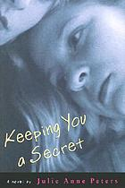 Keeping you a secret : a novel