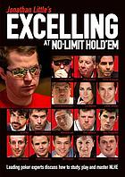 Jonathan Little's excelling at no-limit hold'em : leading poker experts discuss how to study, play and master NLHE.
