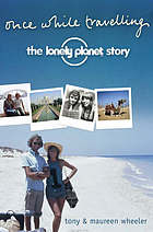 Once while travelling : the Lonely Planet story