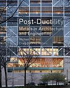 Post-ductility : metals in architecture and engineering