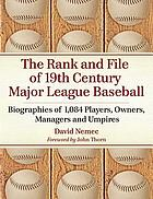 The rank and file of 19th century major league baseball : biographies of 1,084 players, owners, managers and umpires