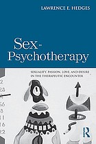 Sex in psychotherapy : sexuality, passion, love, and desire in the therapeutic encounter