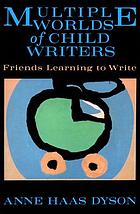 Multiple worlds of child writers : friends learning to write