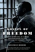 Gospel of freedom : Martin Luther King, Jr.'s letter from Birmingham Jail and the struggle that changed a nation