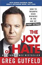 The Joy of hate : how to triumph over whiners in the age of phony outrage
