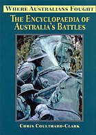 Where Australians fought : the encyclopaedia of Australia's battles