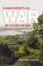 Human rights as war by other means : peace politics in Northern Ireland