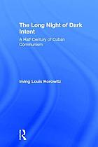 The long night of dark intent : a half century of Cuban communism