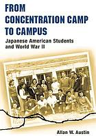 From concentration camp to campus : Japanese American students and World War II