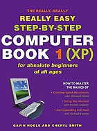 The really, really, really easy step-by-step computer book 1 (XP) : for absolute beginners of all ages