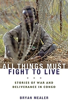 All things must fight to live : stories of war and deliverance in Congo
