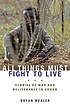 All things must fight to live : stories of war... by  Bryan Mealer