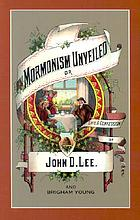 Mormonism unveiled : including the remarkable life and confessions of the late Mormon bishop, John D. Lee, and a complete life of Brigham Young ... Also the true history of the horrible butchery known as the Mountain Meadows Massacre.