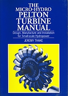 The micro-hydro Pelton turbine manual : design, manufacture and installation for small-scale hydro-power