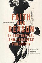 Faith and reason in continental and Japanese philosophy : reading Tanabe Hajime and William Desmond